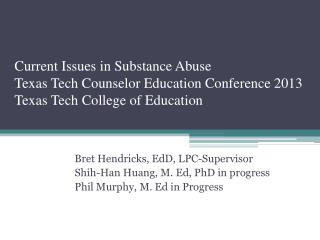 Current Issues in Substance Abuse Texas Tech Counselor Education Conference 2013 Texas Tech College of Education