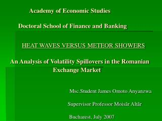 Academy of Economic Studies          Doctoral School of Finance and Banking        HEAT WAVES VERSUS METEOR SHOWERS