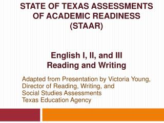 STATE OF TEXAS ASSESSMENTS OF ACADEMIC READINESS STAAR   English I, II, and III  Reading and Writing