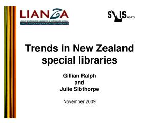 Trends in New Zealand  special libraries  Gillian Ralph and Julie Sibthorpe  November 2009