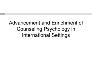 Advancement and Enrichment of Counseling Psychology in International Settings