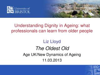 Understanding Dignity in Ageing: what professionals can learn from older people  Liz Lloyd