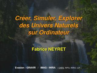 Cr er, Simuler, Explorer des Univers Naturels sur Ordinateur