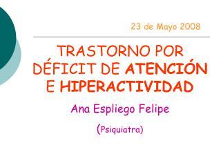 TRASTORNO POR D FICIT DE ATENCI N E HIPERACTIVIDAD Ana Espliego Felipe Psiquiatra