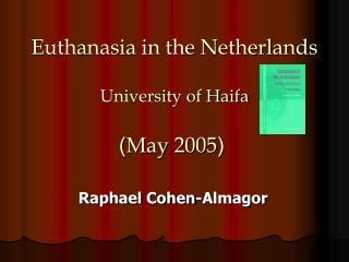 Euthanasia in the Netherlands  University of Haifa    May 2005
