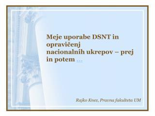 Meje uporabe DSNT in opravicenj nacionalnih ukrepov   prej in potem ...