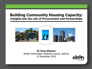 Building Community Housing Capacity: Insights into the role of Procurement and Partnerships           Dr Tony Gilmour Ki
