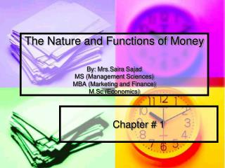 The Nature and Functions of Money   By: Mrs.Saira Sajad MS Management Sciences MBA Marketing and Finance M.Sc Economics