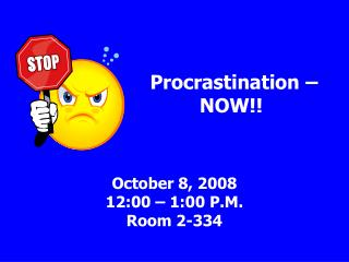 October 8, 2008 12:00   1:00 P.M. Room 2-334