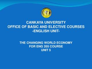 CANKAYA UNIVERSITY  OFFICE OF BASIC AND ELECTIVE COURSES -ENGLISH UNIT-