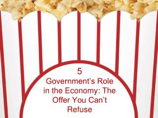 5 Government s Role in the Economy: The Offer You Can t Refuse