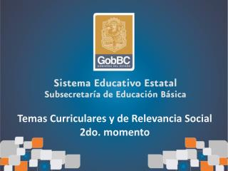 Temas Curriculares y de Relevancia Social 2do. momento