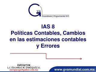 IAS 8 Pol ticas Contables, Cambios en las estimaciones contables y Errores