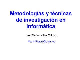 Prof. Mario Piattini Velthuis  Mario.Piattiniuclm.es