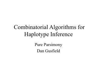 Combinatorial Algorithms for Haplotype Inference