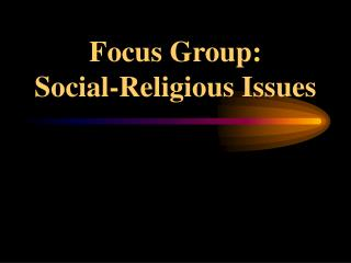 Focus Group: Social-Religious Issues