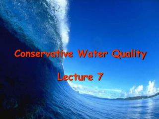 Conservative Water Quality  Lecture 7