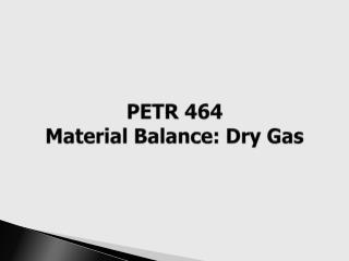 PETR 464 Material Balance: Dry Gas