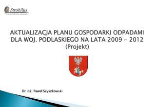 AKTUALIZACJA PLANU GOSPODARKI ODPADAMI DLA WOJ. PODLASKIEGO NA LATA 2009 - 2012 Projekt