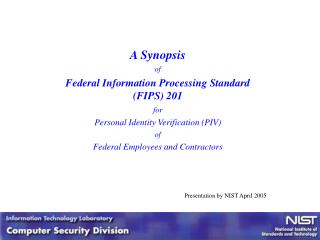 A Synopsis  of Federal Information Processing Standard  FIPS 201 for  Personal Identity Verification PIV of  Federal Emp