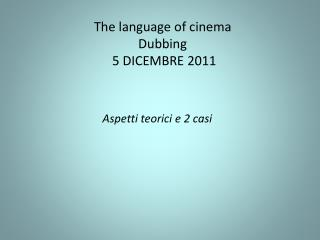 The language of cinema Dubbing  5 DICEMBRE 2011