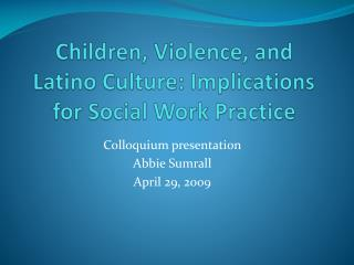 Children, Violence, and Latino Culture: Implications for Social Work Practice