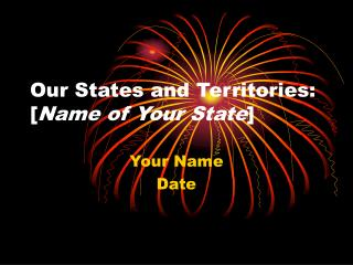 Our States and Territories: [Name of Your State]