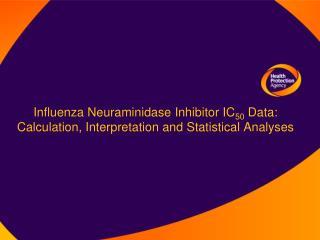 Influenza Neuraminidase Inhibitor IC50 Data: Calculation, Interpretation and Statistical Analyses