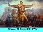 Chapter 15-Toward Civil War