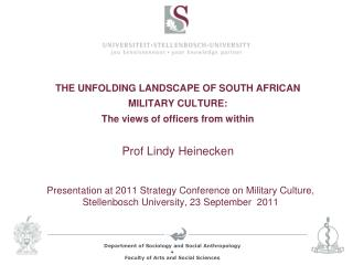 THE UNFOLDING LANDSCAPE OF SOUTH AFRICAN  MILITARY CULTURE:  The views of officers from within  Prof Lindy Heinecken