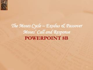 The Moses Cycle   Exodus  Passover Moses  Call and Response POWERPOINT 8B