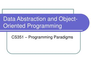 Data Abstraction and Object-Oriented Programming