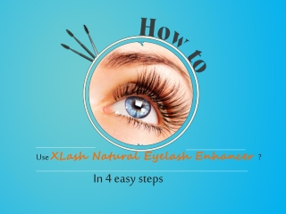 How to Use the XLash Natural Eyelash Enhancer