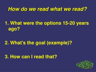 1. What were the options 15-20 years ago  2. Whats the goal example  3. How can I read that