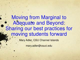 Moving from Marginal to Adequate and Beyond: Sharing our best practices for moving students forward Mary Adler, CSU Chan
