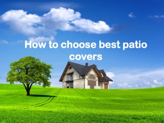 How to choose best patio covers