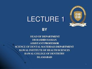 By   Head Of DEPARTMENT  Dr Rashid Hassan  Assistant Professor  Science of Dental Materials DEPARTMENT RAWAL INSTITUTE O