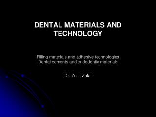 DENTAL MATERIALS AND TECHNOLOGY   Filling materials and adhesive technologies Dental cements and endodontic materials  D