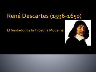 Ren  Descartes 1596-1650    El fundador de la Filosof a Moderna