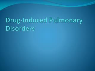Drug-Induced Pulmonary Disorders