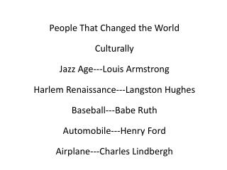 People That Changed the World Culturally Jazz Age---Louis Armstrong  Harlem Renaissance---Langston Hughes  Baseball---Ba