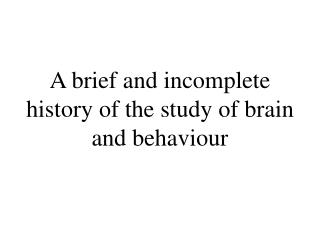 A brief and incomplete history of the study of brain and behaviour