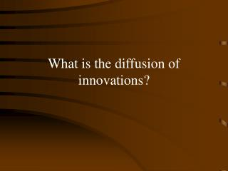 What is the diffusion of innovations