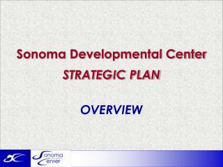Sonoma Developmental Center  STRATEGIC PLAN