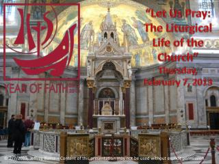 Let Us Pray:  The Liturgical Life of the Church  Thursday, February 7, 2013