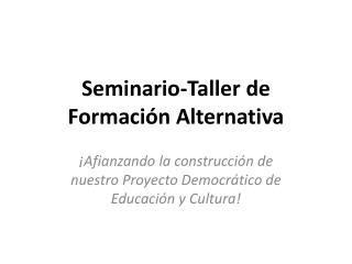 Seminario-Taller de Formaci n Alternativa