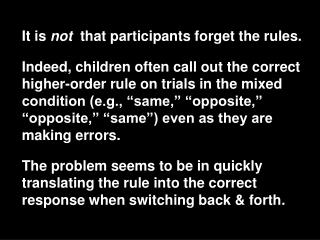It is not  that participants forget the rules.   Indeed, children often call out the correct higher-order rule on tria