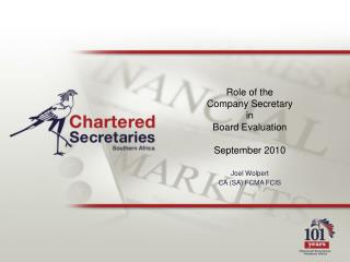 Role of the  Company Secretary  in  Board Evaluation  September 2010  Joel Wolpert CA SA FCMA FCIS