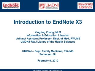 Introduction to EndNote X3  Yingting Zhang, MLS Information  Education Librarian  Adjunct Assistant Professor, Dept. of