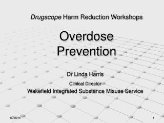 Drugscope Harm Reduction Workshop                        Drugscope Harm Reduction Workshops  Overdose Prevention
